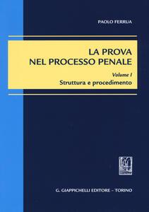 La prova nel processo penale. Vol. 1: Struttura e procedimento.