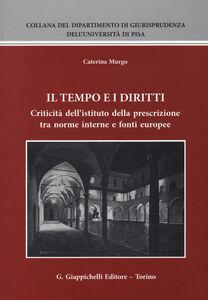 Libro Il tempo e i diritti. Criticità dell'istituto della prescrizione tra norme interne e fonti europee Caterina Murgo