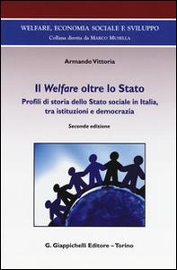 Libro Il Welfare oltre lo Stato. Profili di storia dello Stato sociale in Italia, tra istituzioni e democrazia Armando Vittoria