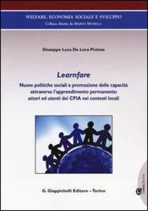 Libro Learnfare. Nuove politiche sociali e promozione delle capacità attraverso l'apprendimento permanente: attori ed utenti dei CPIA nei contesti locali Luca De Luca Picione