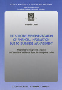 Foto Cover di The selective misrepresentation of financial information due to earnings management. Theoretical background, models and empirical evidence from the European Union, Libro di Riccardo Cimini, edito da Giappichelli