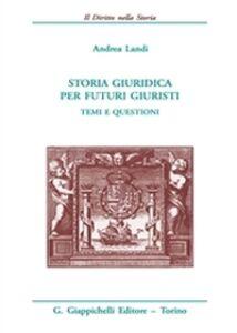 Libro Storia giuridica per futuri giuristi. Temi e questioni Andrea Landi