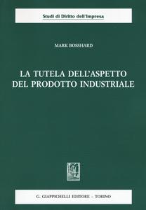 Libro La tutela dell'aspetto del prodotto industriale Mark Bosshard