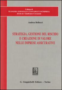 Foto Cover di Strategia, gestione del rischio e creazione di valore nelle imprese assicurative, Libro di Andrea Bellucci, edito da Giappichelli