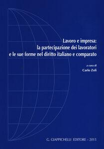 Libro Lavoro e impresa: la partecipazione dei lavoratori e le sue forme nel diritto italiano e comparato