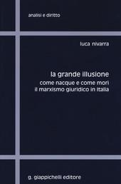 La grande illusione. Come nacque e come morì il marxismo giuridico in Italia