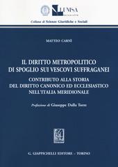 Il diritto metropolitico di spoglio sui vescovi suffraganei. Contributo alla storia del diritto canonico ed ecclesiastico nell'Italia meridionale