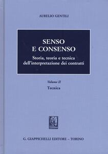 Senso e consenso. Storia, teoria e tecnica dell'interpretazione dei contratti. Vol. 2: Tecnica.