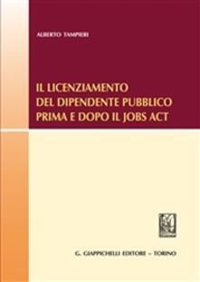 Il licenziamento del dipendente pubblico prima e dopo il «Jobs Act».pdf
