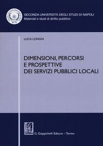 Foto Cover di Dimensioni, percorsi e prospettive dei servizi pubblici locali, Libro di Luca Longhi, edito da Giappichelli