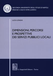 Libro Dimensioni, percorsi e prospettive dei servizi pubblici locali Luca Longhi