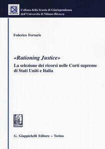 Foto Cover di «Rationing justice». La selezione dei ricorsi nelle Corti supreme di Stati Uniti e Italia, Libro di Federico Ferraris, edito da Giappichelli