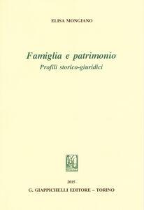 Foto Cover di Famiglia e patrimonio. Profili storico-giuridici, Libro di Elisa Mongiano, edito da Giappichelli