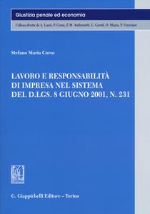 Libro Lavoro e responsabilità di impresa nel sistema del D.LGS. 8 giugno 2001, n. 231 Stefano M. Corso