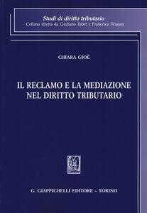 Foto Cover di Il reclamo e la mediazione nel diritto tributario, Libro di Chiara Gioé, edito da Giappichelli