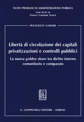 Libertà di circolazione dei capitali privatizzazioni e controlli pubblici. La nuova «golden share» tra diritto interno comunitario e comparato