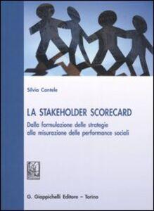La stakeholder scorecard. Dalla formulazione delle strategie alla misurazione delle performance sociali