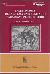 L' autonomia del sistema universitario. Paradigmi per il futuro. Atti del Convegno (Roma, 22 marzo 2006)
