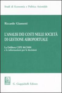 L' analisi dei costi nelle società di gestione aereoportuale. Vol. 1: La delibera CIPE 86/2000 e le informazioni per le decisioni.