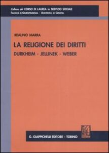 Libro La religione dei diritti. Durkheim, Jellinek, Weber Realino Marra