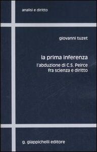 Libro La prima inferenza. L'abduzione di C. S. Peirce fra scienza e diritto Giovanni Tuzet