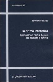 La prima inferenza. L'abduzione di C. S. Peirce fra scienza e diritto