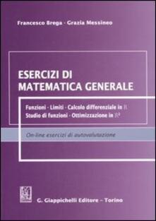 Grandtoureventi.it Esercizi di matematica generale. Funzioni, limiti, calcolo differenziale in R, studio di funzioni, ottimizzazione in R² Image