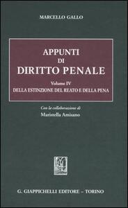 Appunti di diritto penale. Vol. 4: Della estinzione del reato e della pena. - Marcello Gallo - copertina