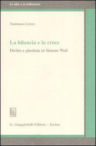 Libro La bilancia e la croce. Diritto e giustizia in Simone Weil Tommaso Greco