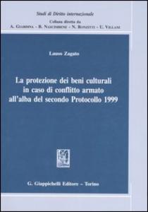 Libro La protezione dei beni culturali in caso di conflitto armato all'alba del secondo Protocollo 1999 Lauso Zagato