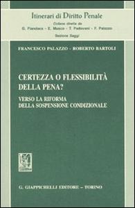 Libro Certezza o flessibilità della pena? Verso la riforma della sospensione condizionale Francesco Palazzo , Roberto Bartoli