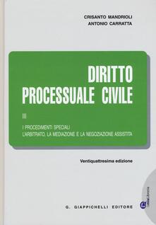 Rallydeicolliscaligeri.it Diritto processuale civile. Vol. 3: procedimenti speciali. L'arbitrato, la mediazione e la negoziazione assistita, I. Image