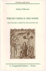 Libro Perché chiedi il mio nome? Dio, natura e diritto nel secolo XII Andrea Padovani