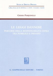 Libro Le leggi dannose. Percorsi della responsabilità civile tra pubblico e privato Chiara Pasquinelli