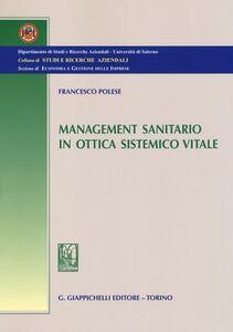 Libro Management sanitario in ottica sistemico vitale Francesco Polese