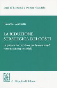 Libro La riduzione strategica dei costi. La gestione dei cost driver per business model economicamente sostenibili Riccardo Giannetti