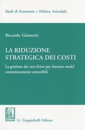 La riduzione strategica dei costi. La gestione dei cost driver per business model economicamente sostenibili