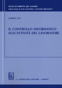 Libro Il controllo informatico sull'attività del lavoratore Alberto Levi