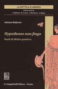 Foto Cover di Hypotheses non fingo. Studi di diritto positivo, Libro di Adriano Ballarini, edito da Giappichelli