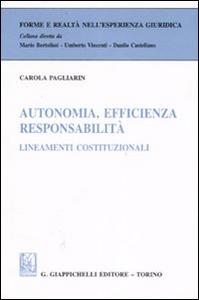 Libro Autonomia, efficienza, responsabilità. Lineamenti costituzionali Carola Pagliarin