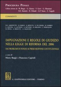 Libro Impugnazioni e regole di giudizio nella legge di riforma del 2006. Dai problemi di fondo ai primi responsi costituzionali