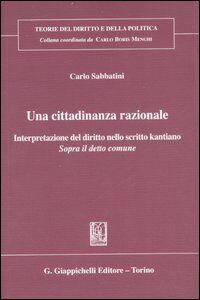 Libro Una cittadinanza razionale. Interpretazione del diritto nello scritto kantiano «Sopra il detto comune» Carlo Sabbatini