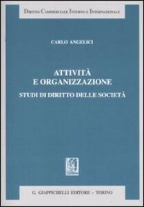 Libro Attività e organizzazione. Studi di diritto delle società Carlo Angelici