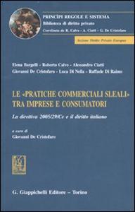 Libro Le «pratiche commerciali sleali» tra imprese e consumatori. La direttiva 2005/29/CE e il diritto italiano