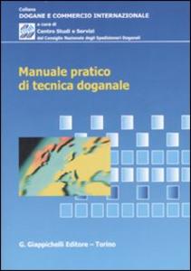 Libro Manuale pratico di tecnica doganale
