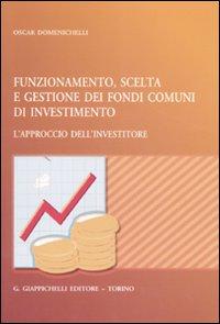 Funzionamento, scelta e gestione dei fondi comuni di investimento. L'approccio dell'investitore