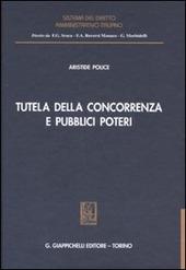 Tutela della concorrenza e pubblici poteri. Profili di diritto amministrativo nella disciplina antitrust