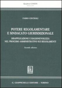 Libro Potere regolamentare e sindacato giurisdizionale. Disapplicazione e ragionevolezza nel processo amministrativo sui regolamenti Fabio Cintoli