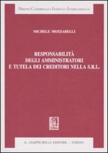 Libro Responsabilità degli amministratori e tutela dei creditori nella Srl Michele Mozzarelli