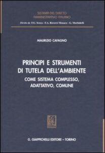 Libro Principi e strumenti di tutela dell'ambiente. Come sistema complesso, adattativo, comune Maurizio Cafagno